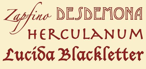 Zapfino, Desdemona, Herculanum, Lucida Blackletter
