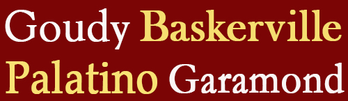 Goudy, Baskerville, Palatino, Garamond